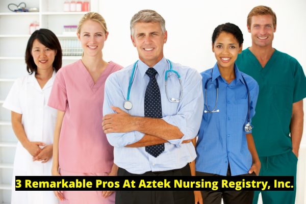 3-remarkable-pros-at-aztek-nursing-registry-inc