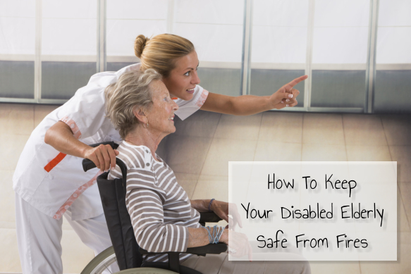 How To Keep Your Disabled Elderly Safe From Fires